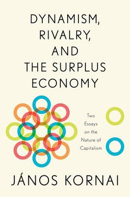 Dynamism, Rivalry, and the Surplus Economy: Two Essays on the Nature of Capitalism (Hardback)