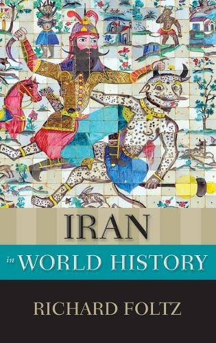 Iran in World History - New Oxford World History (Hardback)
