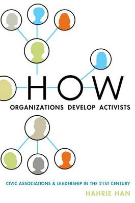 How Organizations Develop Activists: Civic Associations and Leadership in the 21st Century (Paperback)