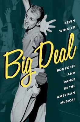 Big Deal: Bob Fosse and Dance in the American Musical - Broadway Legacies (Hardback)