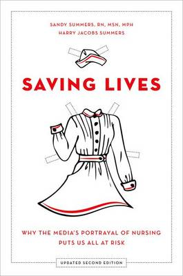 Saving Lives: Why the Media's Portrayal of Nursing Puts Us All at Risk (Paperback)