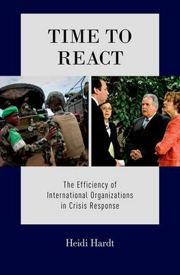 Time to React: The Efficiency of International Organizations in Crisis Response (Hardback)