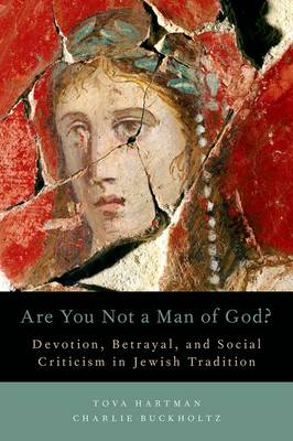 Are You Not a Man of God?: Devotion, Betrayal, and Social Criticism in Jewish Tradition (Hardback)