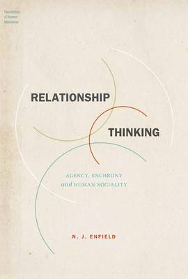 Relationship Thinking: Agency, Enchrony, and Human Sociality - Foundations of Human Interaction (Hardback)