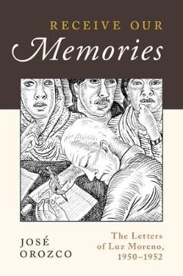 Receive Our Memories: The Letters of Luz Moreno, 1950-1952 (Hardback)