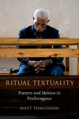 Ritual Textuality: Pattern and Motion in Performance - Oxford Ritual Studies (Paperback)