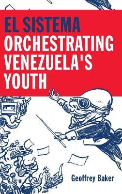 El Sistema: Orchestrating Venezuela's Youth (Hardback)