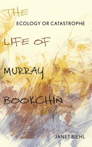 Ecology or Catastrophe: The Life of Murray Bookchin (Hardback)