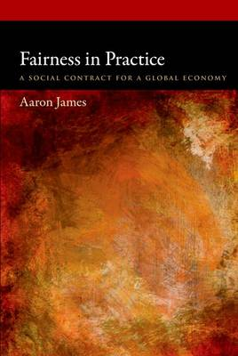 Fairness in Practice: A Social Contract for a Global Economy - Oxford Political Philosophy (Paperback)