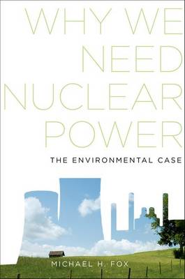 Why We Need Nuclear Power: The Environmental Case (Hardback)