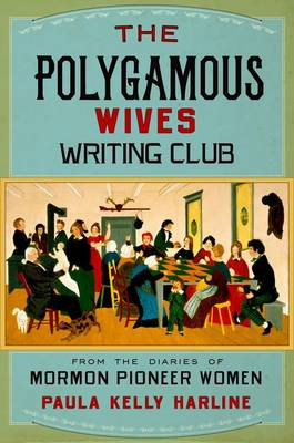 The Polygamous Wives Writing Club: From the Diaries of Mormon Pioneer Women (Hardback)