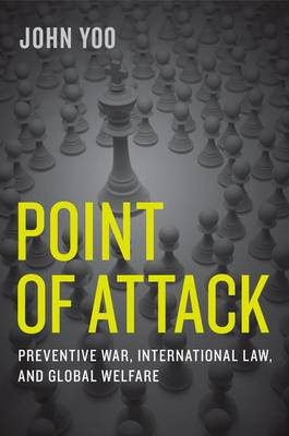 Point of Attack: Preventive War, International Law, and Global Welfare (Hardback)