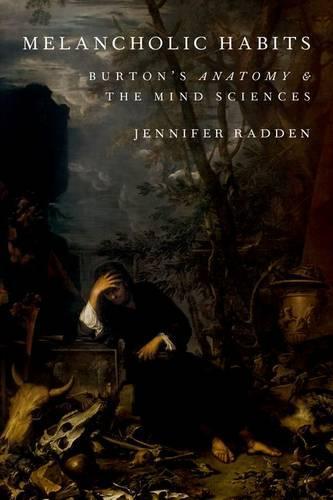 Melancholic Habits: Burton's Anatomy & the Mind Sciences (Hardback)