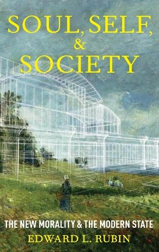State, Soul, and Society: The Transformation of Morality and the Modern State (Hardback)