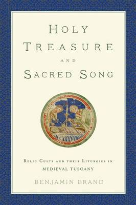 Holy Treasure and Sacred Song: Relic Cults and their Liturgies in Medieval Tuscany (Hardback)