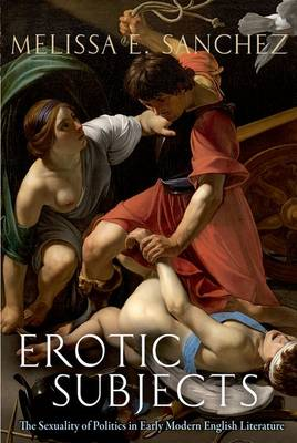 Erotic Subjects: The Sexuality of Politics in Early Modern English Literature (Paperback)