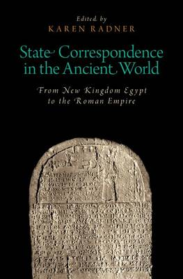 State Correspondence in the Ancient World: From New Kingdom Egypt to the Roman Empire - Oxford Studies in Early Empires (Hardback)