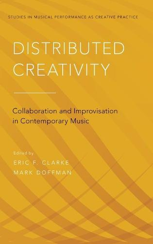 Distributed Creativity: Collaboration and Improvisation in Contemporary Music - Studies in Musical Perf as Creative Prac (Hardback)
