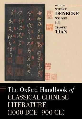 The Oxford Handbook of Classical Chinese Literature - Oxford Handbooks (Hardback)