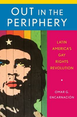 Out in the Periphery: Latin America's Gay Rights Revolution (Paperback)