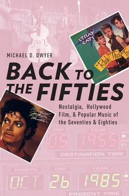 Back to the Fifties: Nostalgia, Hollywood Film, and Popular Music of the Seventies and Eighties - Oxford Music/Media Series (Hardback)