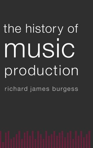 The History of Music Production (Hardback)