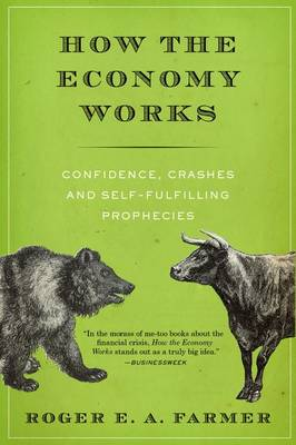 How the Economy Works: Confidence, Crashes and Self-Fulfilling Prophecies (Paperback)
