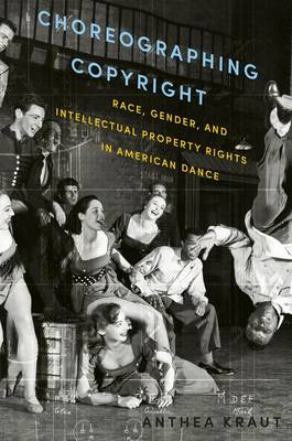 Choreographing Copyright: Race, Gender, and Intellectual Property Rights in American Dance (Paperback)