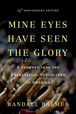Mine Eyes Have Seen the Glory: A Journey into the Evangelical Subculture in America, 25th Anniversary edition (Paperback)