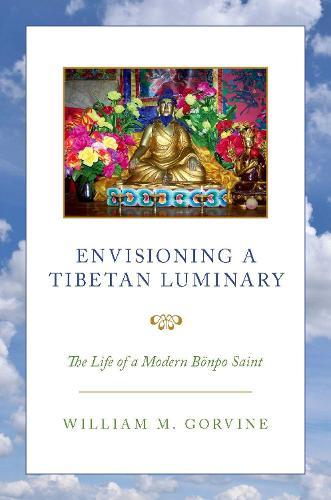 Envisioning a Tibetan Luminary: The Life of a Modern Boenpo Saint (Hardback)
