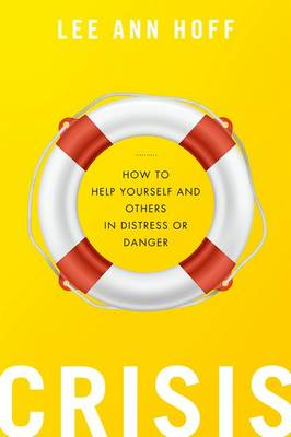 Crisis: How to Help Yourself and Others in Distress or Danger (Paperback)