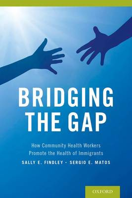 Bridging the Gap: How Community Health Workers Promote the Health of Immigrants (Paperback)