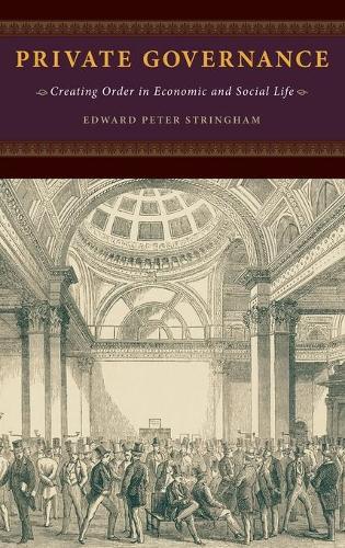 Private Governance: Creating Order in Economic and Social Life (Hardback)