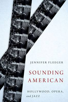 Sounding American: Hollywood, Opera, and Jazz - Oxford Music/Media Series (Hardback)