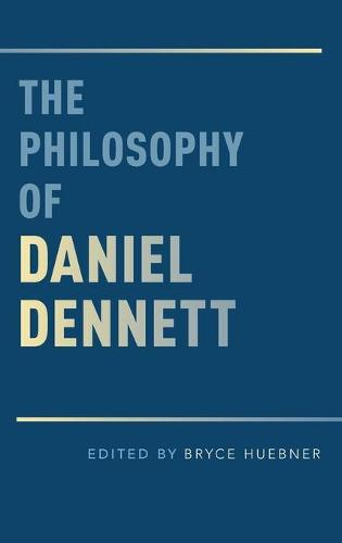 The Philosophy of Daniel Dennett (Hardback)