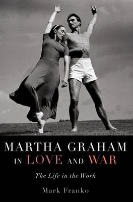 Martha Graham in Love and War: The Life in the Work (Paperback)