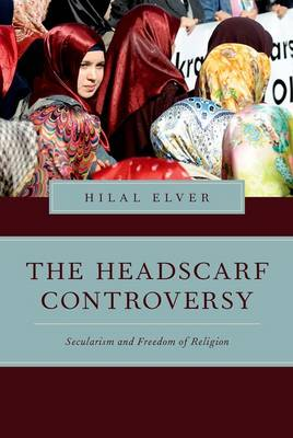 The Headscarf Controversy: Secularism and Freedom of Religion - Religion and Global Politics (Paperback)