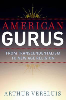 American Gurus: From Transcendentalism to New Age Religion (Hardback)