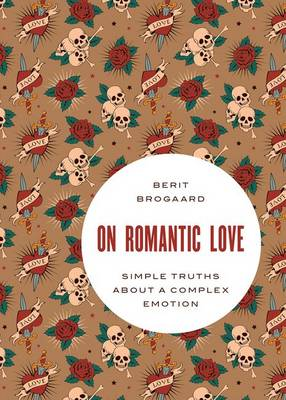 On Romantic Love: Simple Truths about a Complex Emotion - Philosophy in Action (Hardback)