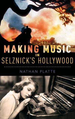 Making Music in Selznick's Hollywood - Oxford Music/Media Series (Hardback)