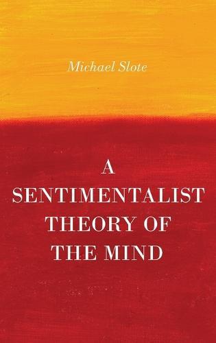 A Sentimentalist Theory of the Mind (Hardback)