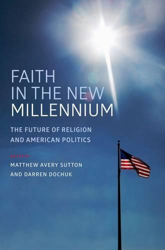 Faith in the New Millennium: The Future of Religion and American Politics (Hardback)