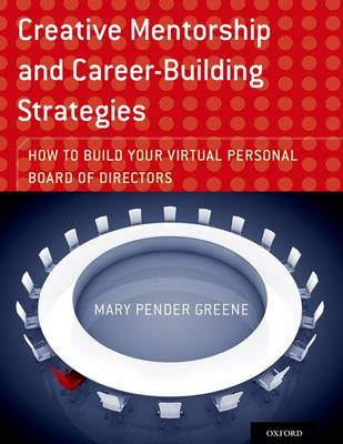 Creative Mentorship and Career-Building Strategies: How to Build your Virtual Personal Board of Directors (Paperback)
