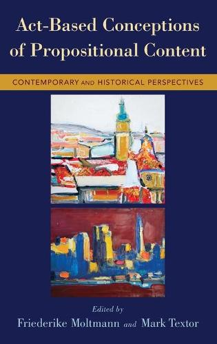 Act-Based Conceptions of Propositional Content: Contemporary and Historical Perspectives (Hardback)
