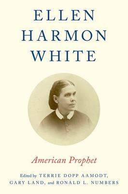 Ellen Harmon White: American Prophet (Hardback)
