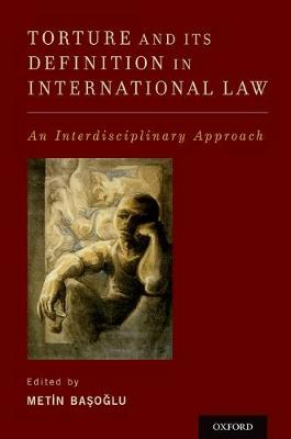 Torture and Its Definition In International Law: An Interdisciplinary Approach (Paperback)