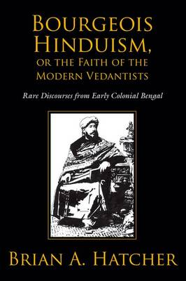 Bourgeois Hinduism, or Faith of the Modern Vedantists: Rare Discourses from Early Colonial Bengal (Paperback)