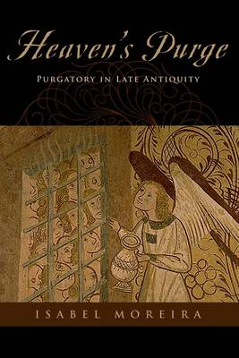 Heaven's Purge: Purgatory in Late Antiquity (Paperback)