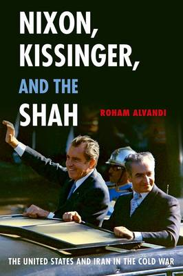 Nixon, Kissinger, and the Shah: The United States and Iran in the Cold War (Hardback)