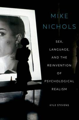 Mike Nichols: Sex, Language, and the Reinvention of Psychological Realism (Paperback)